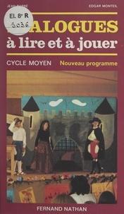 Jean Barbé et Edgar Monteil - Dialogues à lire et à jouer - Cycle moyen.