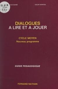 Jean Barbé et Edgar Monteil - Dialogues à lire et à jouer - Cycle moyen, nouveau programme : guide pédagogique.