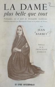 Jean Barbet et Marthe Bibesco - La dame plus belle que tout - Naissance, vie et mort de Bernadette Soubirous.