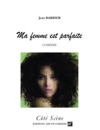 Jean Barbier - Ma femme est parfaite.