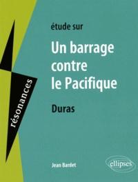 Jean Bardet - Etude sur Un barrage contre le Pacifique, Marguerite Duras.