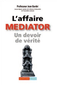 Jean Bardet - L'affaire Mediator - Un devoir de vérité.