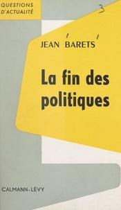 Jean Barets - La fin des politiques.