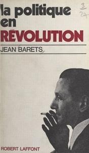 Jean Barets - La politique en révolution.