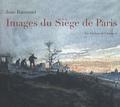 Jean Baronnet - Images du Siège de Paris - 1870-1871.