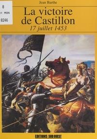 Jean Barthe et Jacques Gaillard - La victoire de Castillon, 17 juillet 1453.