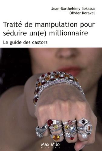 Jean-Barthélémy Bokassa et Olivier Keravel - Traité de manipulation pour séduire un(e) millionnaire.
