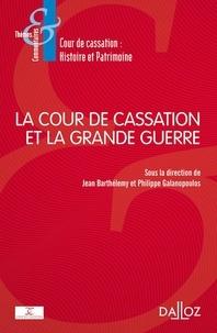 Jean Barthélemy et Philippe Galanopoulos - La Cour de cassation et la Grande Guerre.