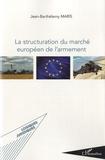 Jean-Barthélémy Maris - La structuration du marché européen de l'armement.