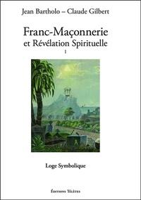 Jean Bartholo - Franc-maçonnerie et révélation spirituelle - Tome 1, Loge Symbolique.
