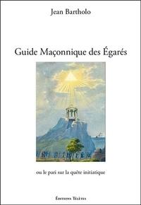 Jean Bartholo - Guide maçonnique des égarés ou le pari sur la quête initiatique.