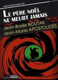 Jean-Basile Boutak et Jean-Marie Apostolidès - Le père Noël ne meurt jamais.