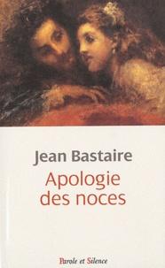 Jean Bastaire - Apologie des noces.