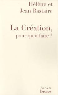 Jean Bastaire - La création, pour quoi faire ? - Une réponse aux créationnistes.