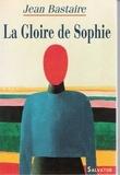 Jean Bastaire - La gloire de Sophie - Portrait.