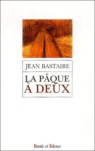 Jean Bastaire - La Pâque à deux.