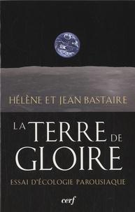 Jean Bastaire et Hélène Bastaire - La terre de gloire - Essai d'écologie parousiaque.