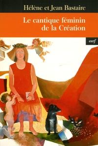 Jean Bastaire et Hélène Bastaire - Le cantique féminin de la Création.