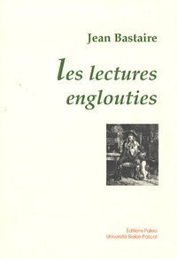 Jean Bastaire - Les lectures englouties.