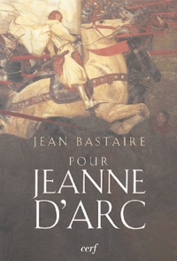 Jean Bastaire - Pour Jeanne d'Arc - Portrait d'une insurgée.