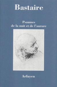 Jean Bastaire - Psaumes de la nuit et de l'aurore.