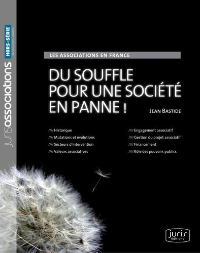 Jean Bastide - Les associations en France - Du souffle pour une société en panne !.