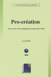 Jean Bastien - Pro-création - Pour rendre votre management de projet plus créatif.