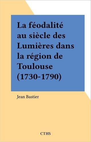 La féodalité au siècle des Lumières dans la région de Toulouse (1730-1790)