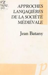 Jean Batany - Approches langagières de la société médiévale.