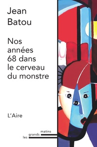 Jean Batou - Nos années 68 dans le cerveau du monstre.