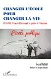 Jean Battut - Changer l'école pour changer la vie - 1971-1981, François Mitterrand, la gauche et l'éducation.