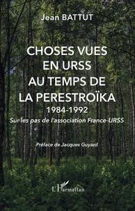 Jean Battut - Choses vues en URSS au temps de la Perestroïka 1984-1992 - Sur les pas de l'association France-URSS.