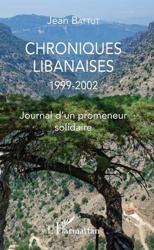 Chroniques libanaises 1999-2002. Journal d'un promeneur solidaire