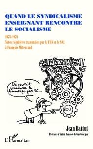 Jean Battut - Quand le syndicalisme enseignant rencontre le socialisme - 1975-1979 : Notes régulières transmises par la FEN et le SNI à François Mitterrand.