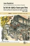 Jean Baubérot et Dorra Mameri-Chaambi - La loi de 1905 n'aura pas lieu. Histoire politique des séparations des Églises et de l'État (1902-1908) - Tome 1 : L'impossible « loi de liberté » (1902-1905).