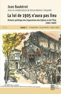 """Jean Baubérot - La loi de 1905 n'aura pas lieu - Histoire politique des séparations des Eglises et de l'Etat (1902-1908) Tome 1, L'impossible """"loi de liberté"""" (1902-1905)."""