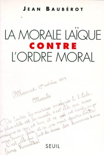 Jean Baubérot - La morale laïque contre l'ordre moral.