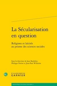 Jean Baubérot et Philippe Portier - La sécularisation en question - Religions et laïcités au prisme des sciences sociales.