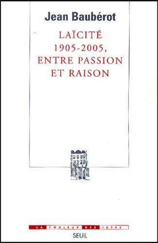 Jean Baubérot - Laïcité 1905-2005, entre passion et raison.