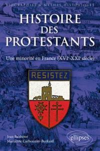 Jean Baubérot et Marianne Carbonnier-Burkard - Les protestants en France - Histoire d'une minorité (XVIe-XXIe siècle).