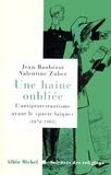 Jean Baubérot et Valentine Zuber - Une haine oubliée - L'antiprotestantisme avant le « pacte laïque » (1870-1905).