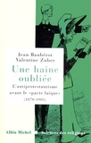 Jean Baubérot et Valentine Zuber - Une haine oubliée.