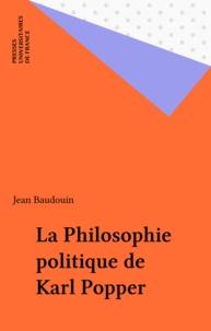 Jean Baudouin - La philosophie politique de Karl Popper.
