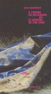 Jean Baudrillard - A l'ombre du millénaire ou le suspens de l'an 2000.