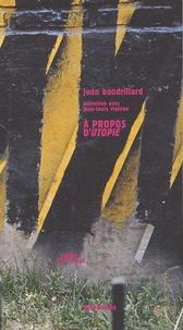 Jean Baudrillard et Jean-Louis Violeau - A propos d'Utopie - Précédé de L'architecture dans la critique radicale.