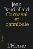Jean Baudrillard - Carnaval et cannibale - Suivi de Le Mal ventriloque.