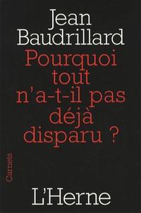 Jean Baudrillard - Pourquoi tout n'a-t-il pas déjà disparu ?.