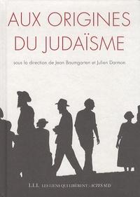 Jean Baumgarten et Julien Darmon - Aux origines du judaïsme.