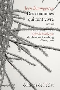 Jean Baumgarten et Shimon Guenzburg - Des coutumes qui font vivre - Suivi du Sefer ha-Minhagim de Shimon Guenzburg (Venise, Giovanni di Gara, 1593).