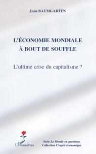 Jean Baumgarten - L'économie mondiale à bout de souffle - L'ultime crise du capitalisme ?.